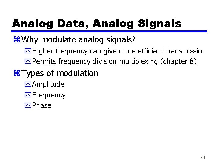 Analog Data, Analog Signals z Why modulate analog signals? y. Higher frequency can give