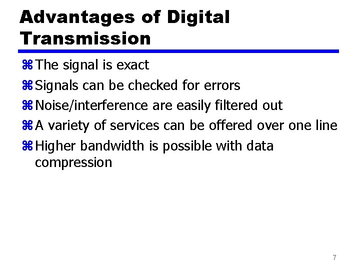 Advantages of Digital Transmission z The signal is exact z Signals can be checked