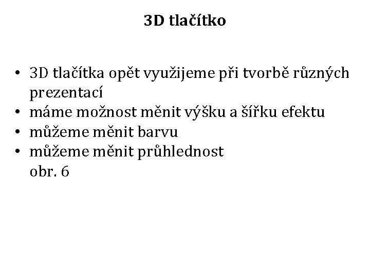 3 D tlačítko • 3 D tlačítka opět využijeme při tvorbě různých prezentací •