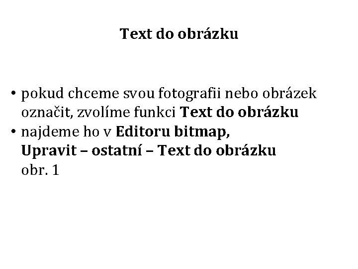 Text do obrázku • pokud chceme svou fotografii nebo obrázek označit, zvolíme funkci Text