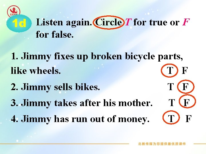 1 d Listen again. Circle T for true or F for false. 1. Jimmy