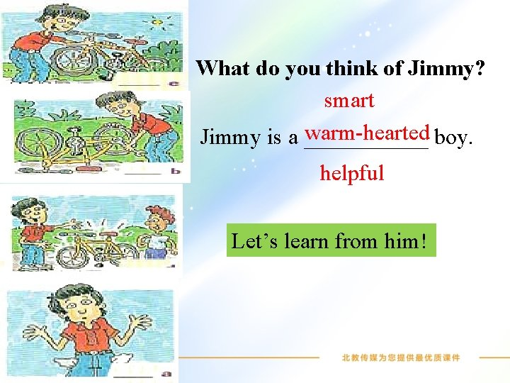 What do you think of Jimmy? smart warm-hearted boy. Jimmy is a ______ helpful