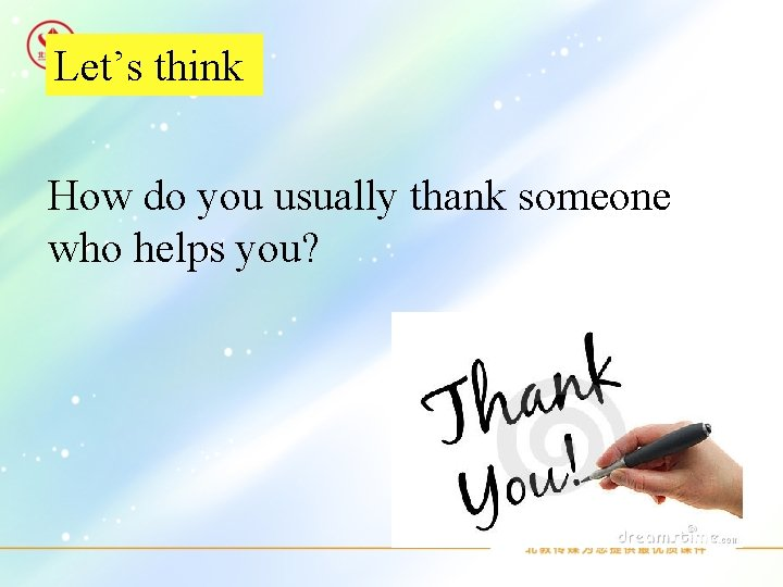 Let's think How do you usually thank someone who helps you?