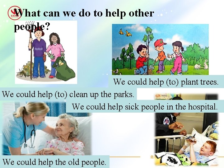 What can we do to help other people? We could help (to) plant trees.