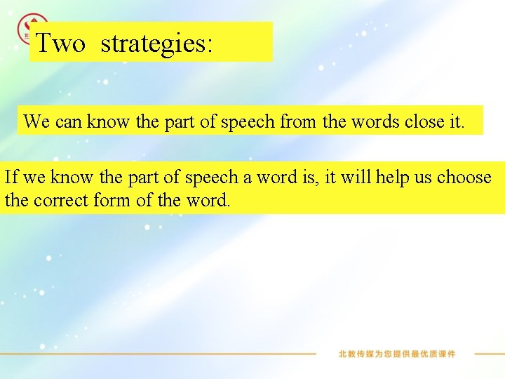 Two strategies: We can know the part of speech from the words close it.