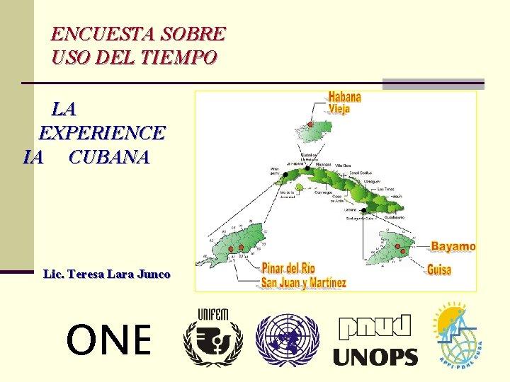 ENCUESTA SOBRE USO DEL TIEMPO LA EXPERIENCE IA CUBANA Lic. Teresa Lara Junco ONE