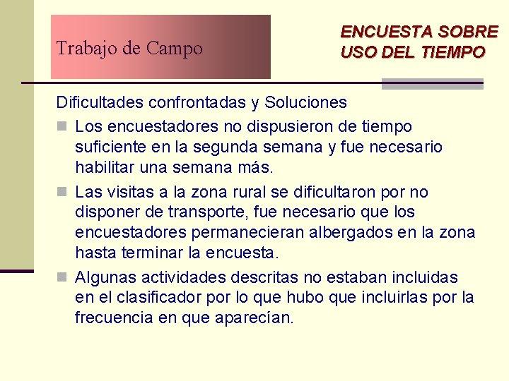 Trabajo de Campo ENCUESTA SOBRE USO DEL TIEMPO Dificultades confrontadas y Soluciones n Los