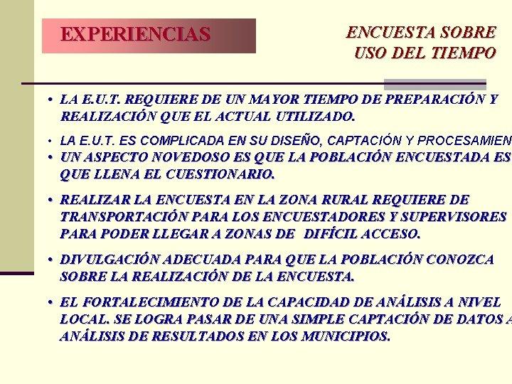 EXPERIENCIAS ENCUESTA SOBRE USO DEL TIEMPO • LA E. U. T. REQUIERE DE UN