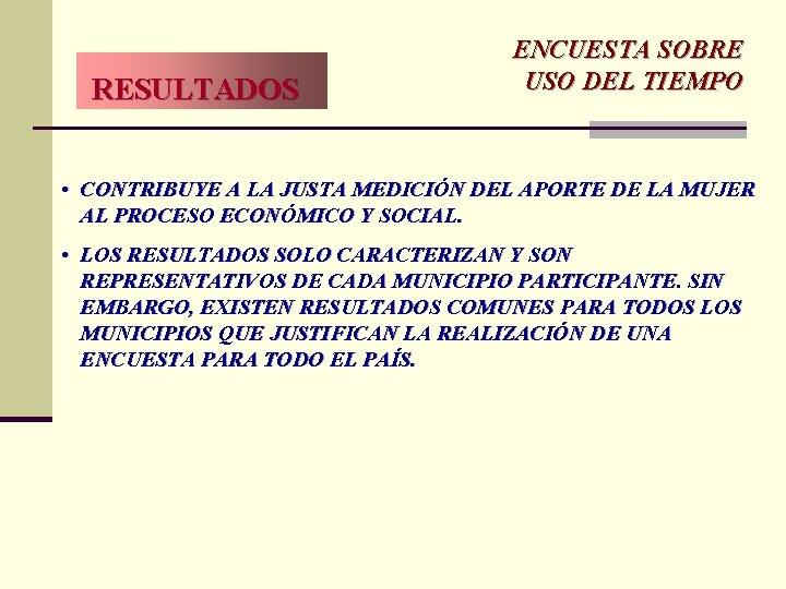 RESULTADOS ENCUESTA SOBRE USO DEL TIEMPO • CONTRIBUYE A LA JUSTA MEDICIÓN DEL APORTE