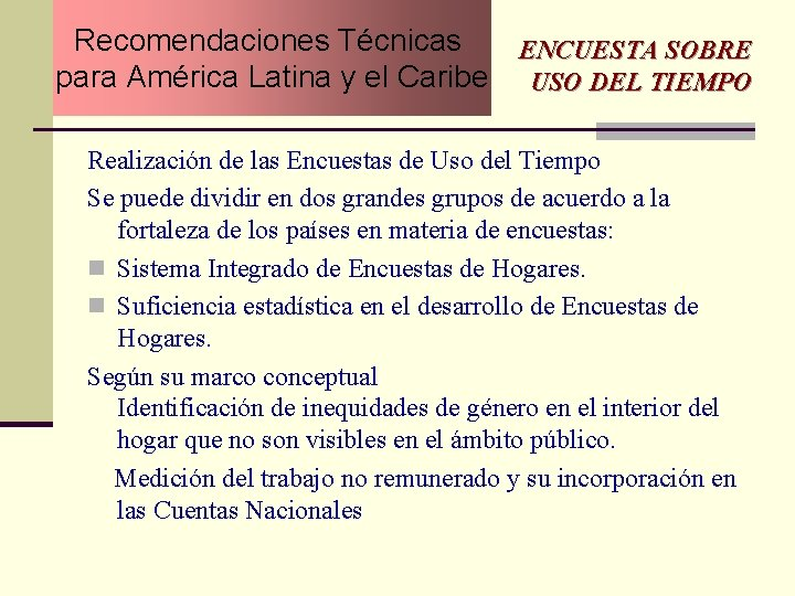 Recomendaciones Técnicas ENCUESTA SOBRE para América Latina y el Caribe USO DEL TIEMPO Realización