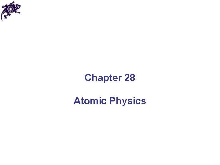 Chapter 28 Atomic Physics