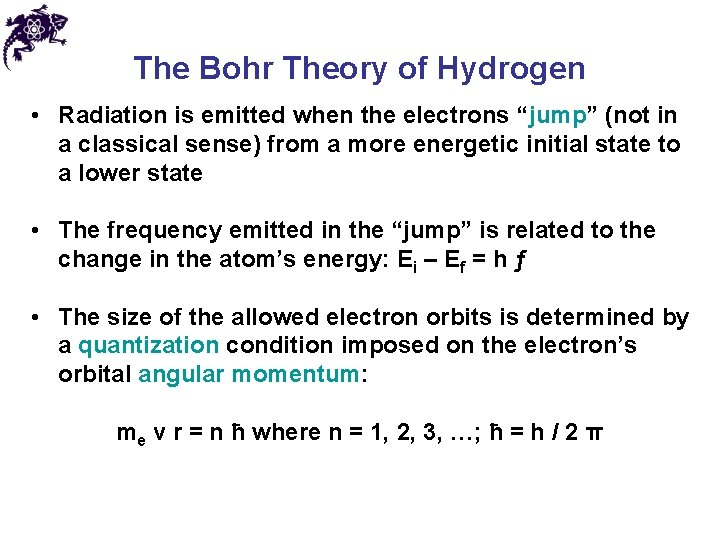 """The Bohr Theory of Hydrogen • Radiation is emitted when the electrons """"jump"""" (not"""