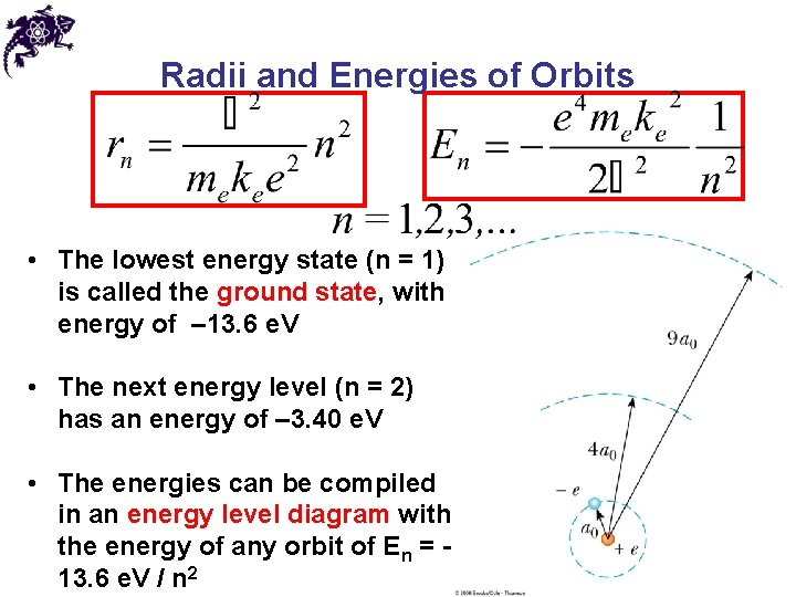 Radii and Energies of Orbits • The lowest energy state (n = 1) is