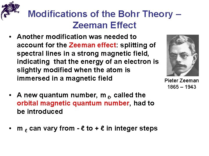 Modifications of the Bohr Theory – Zeeman Effect • Another modification was needed to