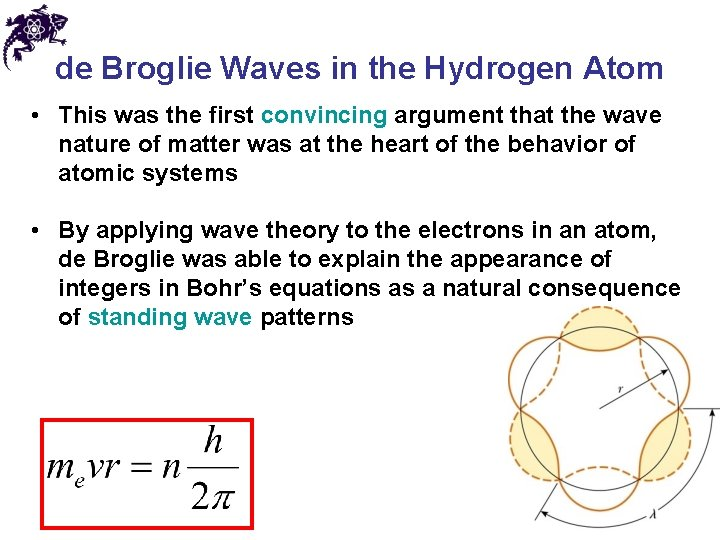 de Broglie Waves in the Hydrogen Atom • This was the first convincing argument