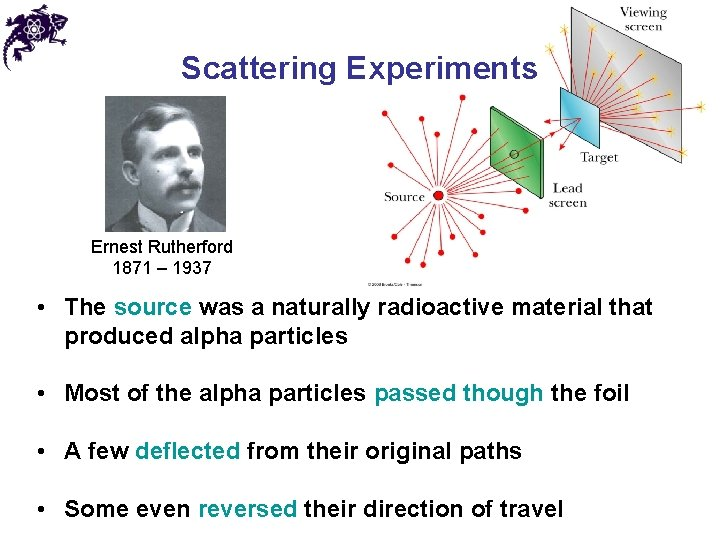 Scattering Experiments Ernest Rutherford 1871 – 1937 • The source was a naturally radioactive