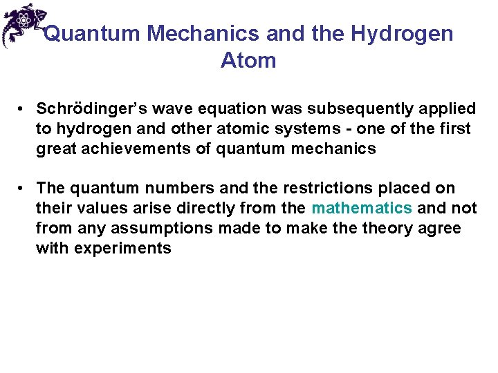 Quantum Mechanics and the Hydrogen Atom • Schrödinger's wave equation was subsequently applied to