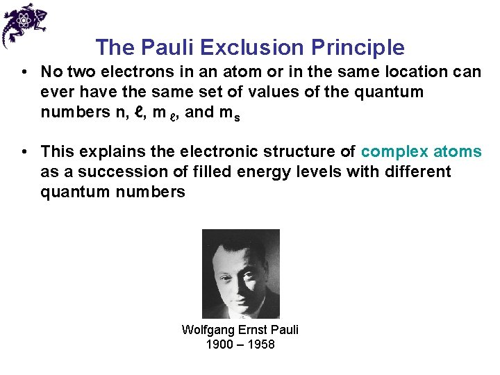The Pauli Exclusion Principle • No two electrons in an atom or in the