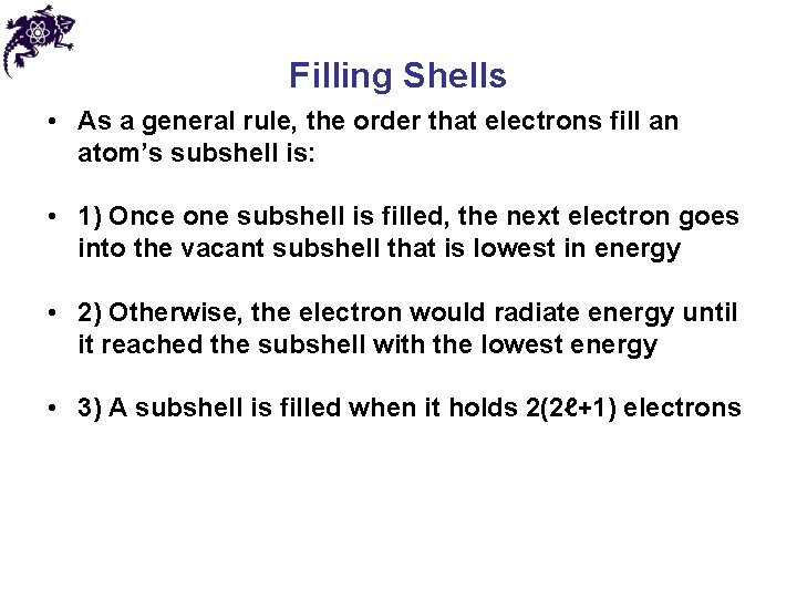 Filling Shells • As a general rule, the order that electrons fill an atom's