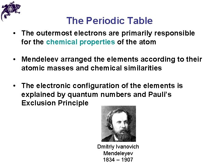 The Periodic Table • The outermost electrons are primarily responsible for the chemical properties