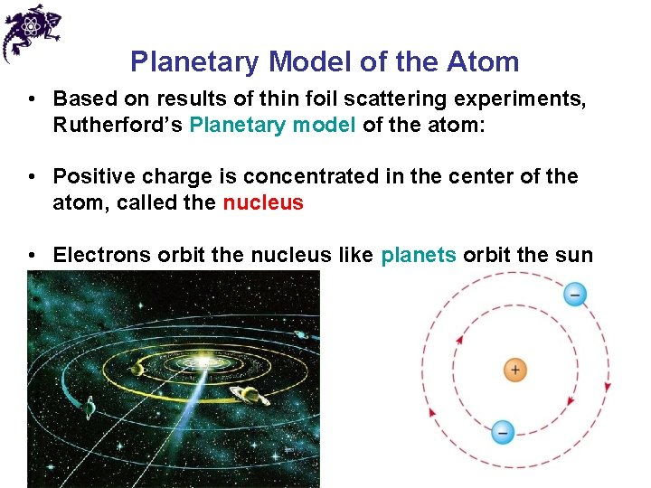 Planetary Model of the Atom • Based on results of thin foil scattering experiments,
