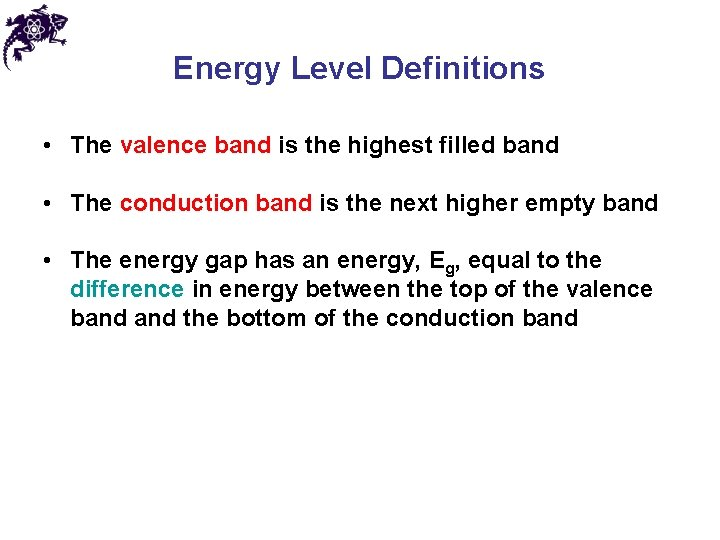 Energy Level Definitions • The valence band is the highest filled band • The