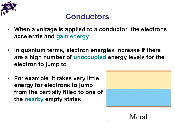 Conductors • When a voltage is applied to a conductor, the electrons accelerate and