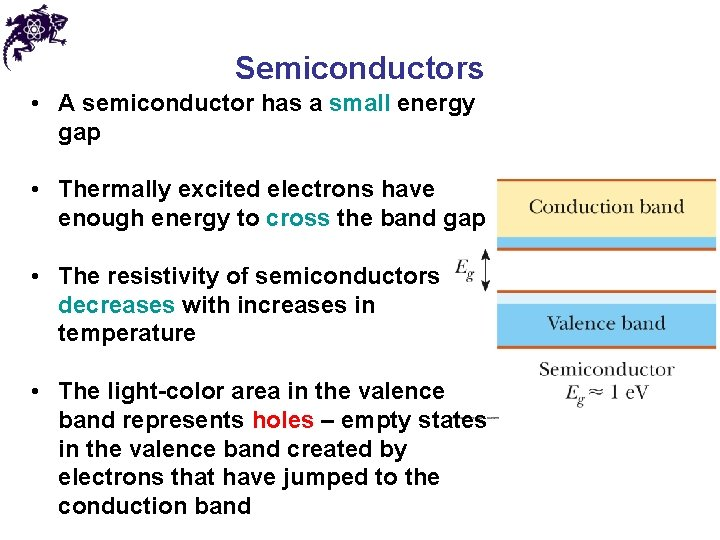 Semiconductors • A semiconductor has a small energy gap • Thermally excited electrons have
