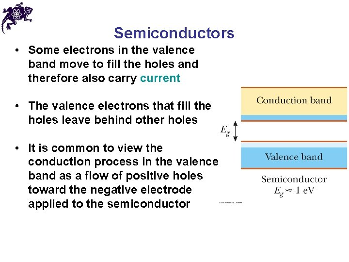 Semiconductors • Some electrons in the valence band move to fill the holes and
