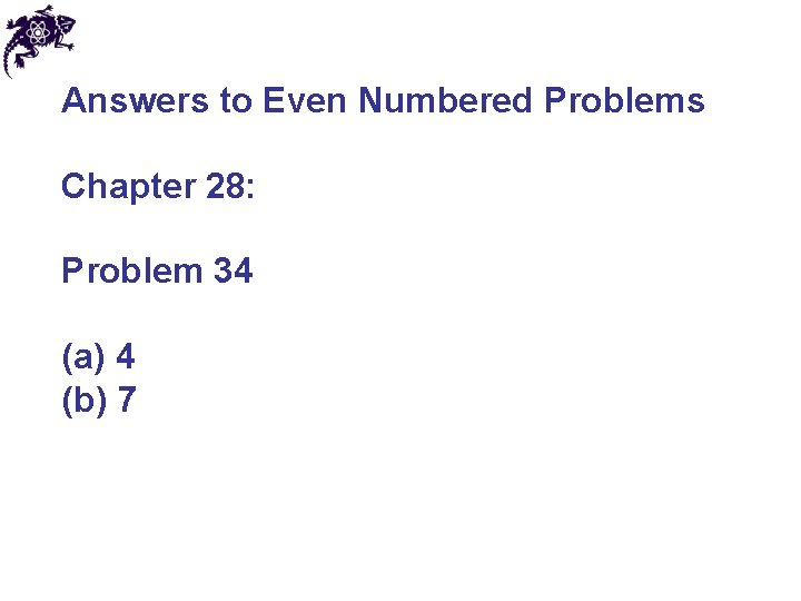 Answers to Even Numbered Problems Chapter 28: Problem 34 (a) 4 (b) 7