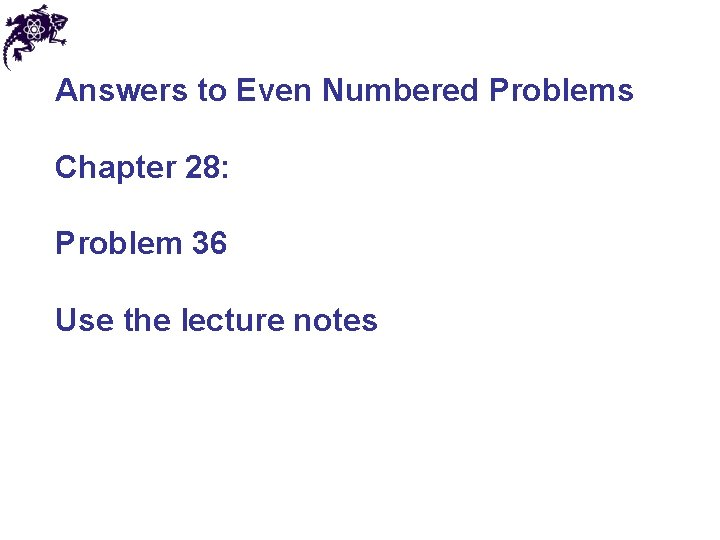 Answers to Even Numbered Problems Chapter 28: Problem 36 Use the lecture notes