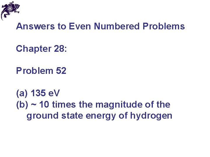 Answers to Even Numbered Problems Chapter 28: Problem 52 (a) 135 e. V (b)