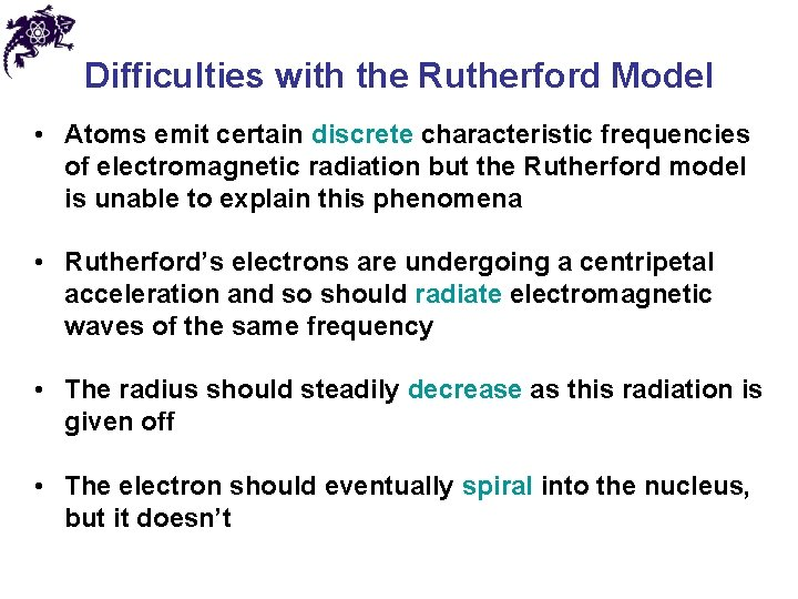 Difficulties with the Rutherford Model • Atoms emit certain discrete characteristic frequencies of electromagnetic