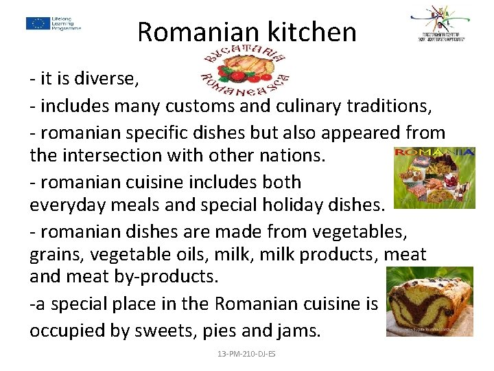 Romanian kitchen - it is diverse, - includes many customs and culinary traditions, -