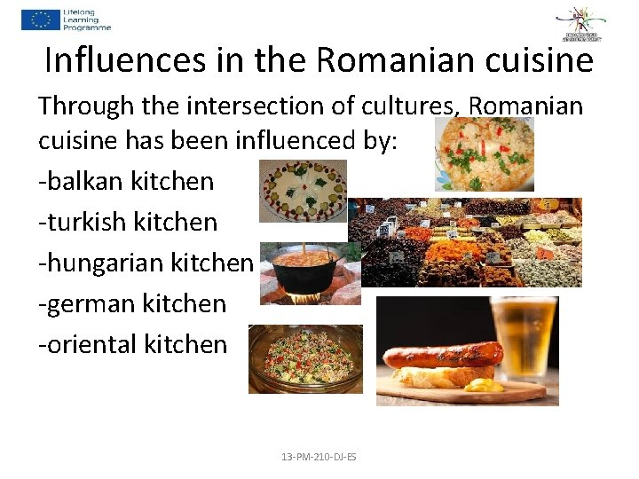 Influences in the Romanian cuisine Through the intersection of cultures, Romanian cuisine has been
