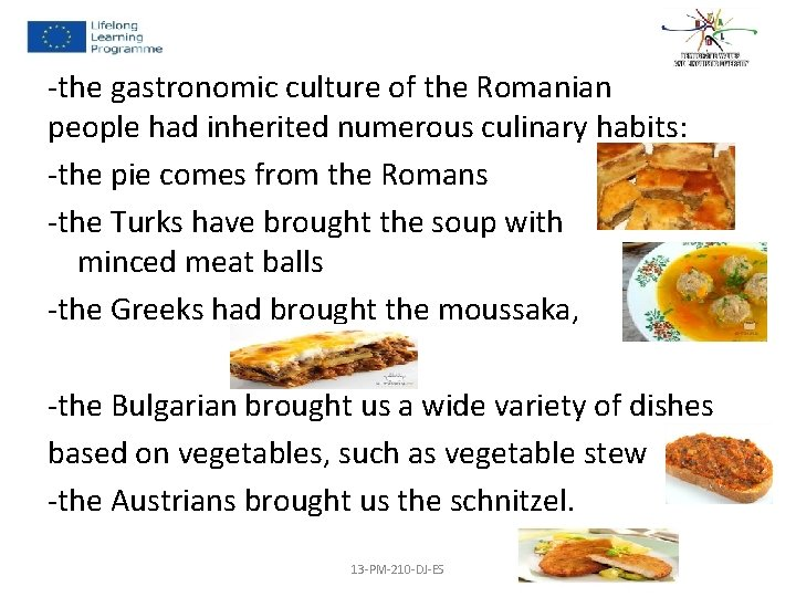 -the gastronomic culture of the Romanian people had inherited numerous culinary habits: -the pie