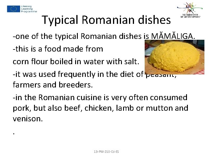 Typical Romanian dishes -one of the typical Romanian dishes is MĂMĂLIGA. -this is a