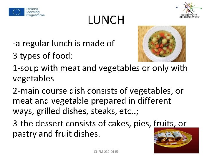 LUNCH -a regular lunch is made of 3 types of food: 1 -soup with