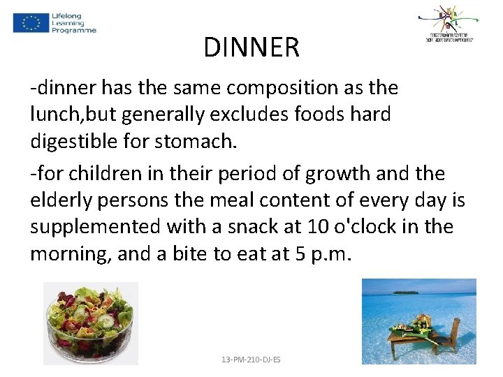 DINNER -dinner has the same composition as the lunch, but generally excludes foods hard