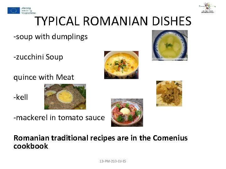 TYPICAL ROMANIAN DISHES -soup with dumplings -zucchini Soup quince with Meat -kell -mackerel in