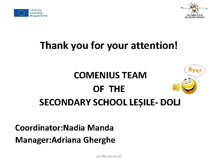 Thank you for your attention! COMENIUS TEAM OF THE SECONDARY SCHOOL LEȘILE- DOLJ Coordinator: