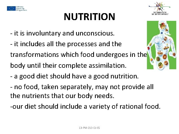 NUTRITION - it is involuntary and unconscious. - it includes all the processes and