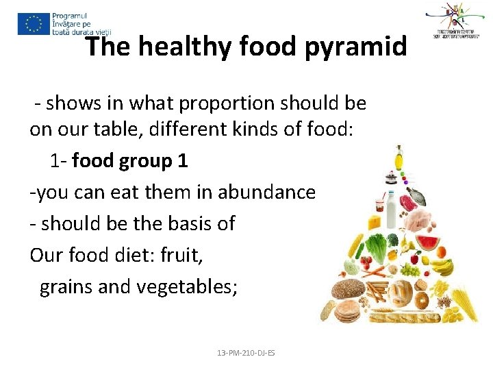 The healthy food pyramid - shows in what proportion should be on our table,