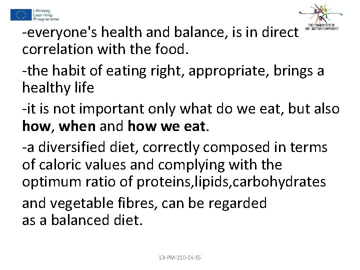 -everyone's health and balance, is in direct correlation with the food. -the habit of