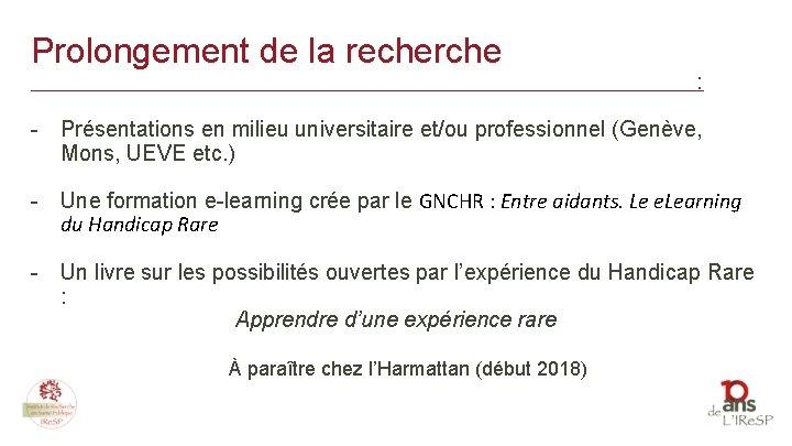 Prolongement de la recherche : _______________________________________________________ - Présentations en milieu universitaire et/ou professionnel (Genève,