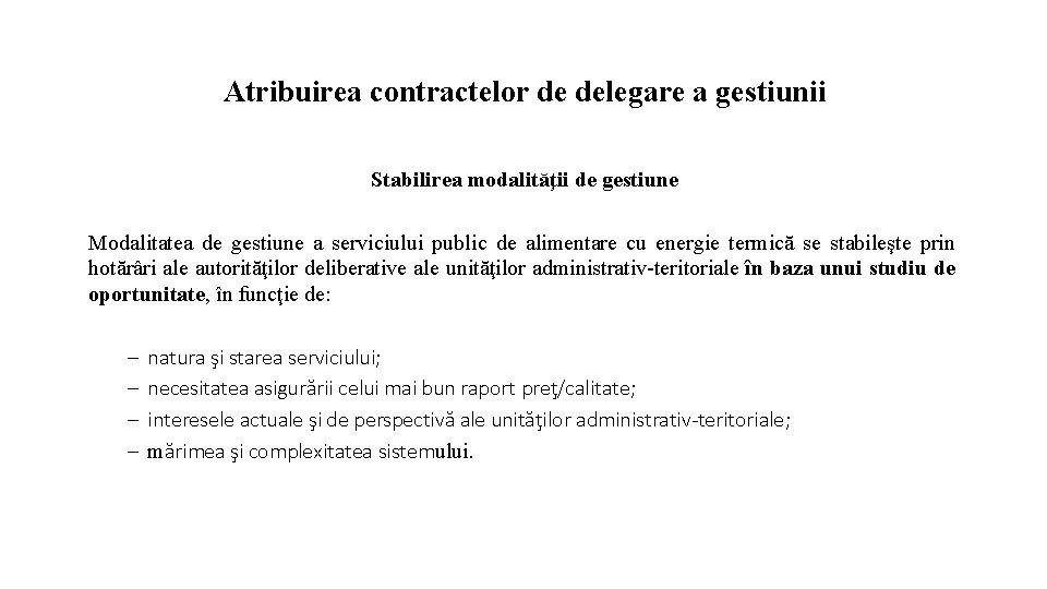 Atribuirea contractelor de delegare a gestiunii Stabilirea modalităţii de gestiune Modalitatea de gestiune a