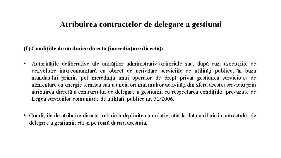Atribuirea contractelor de delegare a gestiunii (I) Condiţiile de atribuire directă (încredinţare directă): •