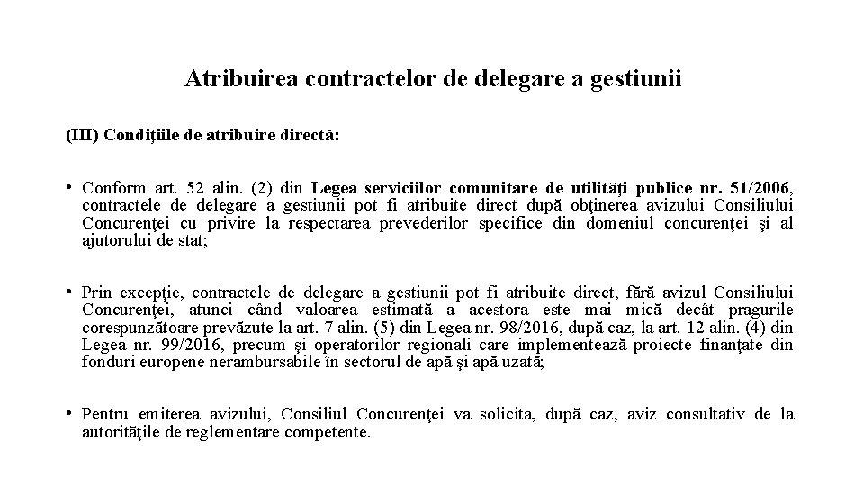 Atribuirea contractelor de delegare a gestiunii (III) Condiţiile de atribuire directă: • Conform art.