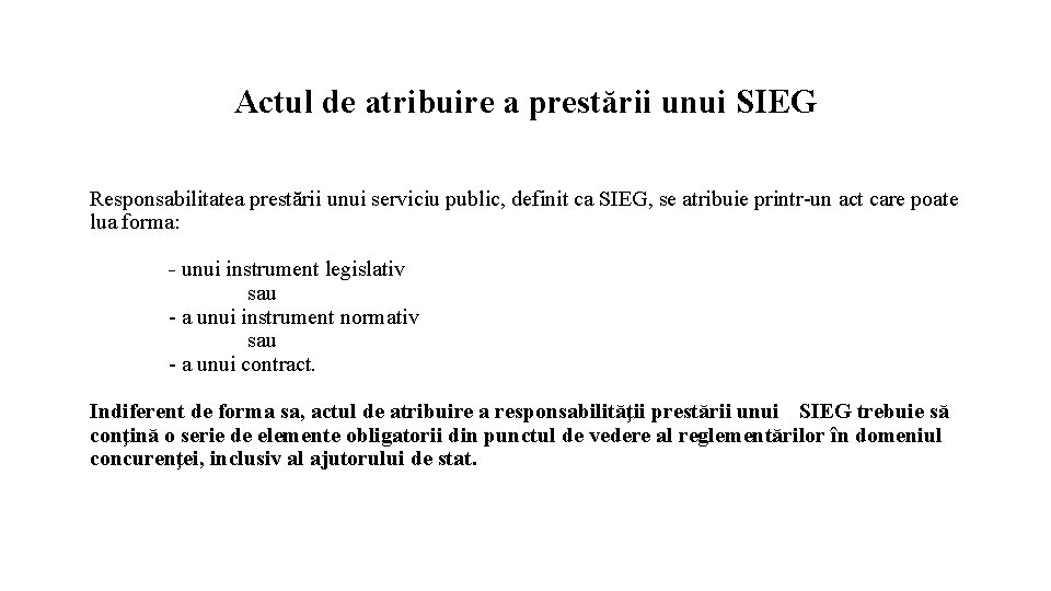 Actul de atribuire a prestării unui SIEG Responsabilitatea prestării unui serviciu public, definit ca