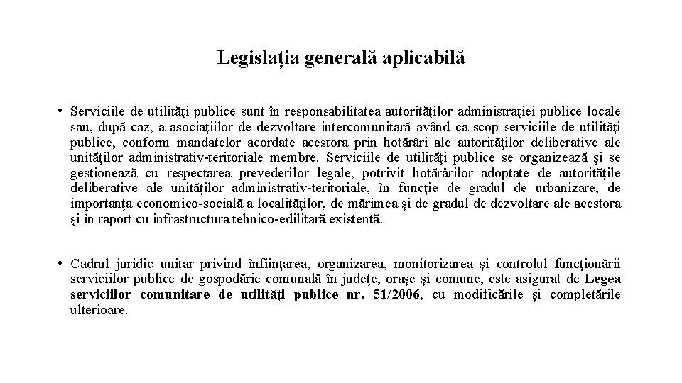 Legislația generală aplicabilă • Serviciile de utilităţi publice sunt în responsabilitatea autorităţilor administraţiei publice